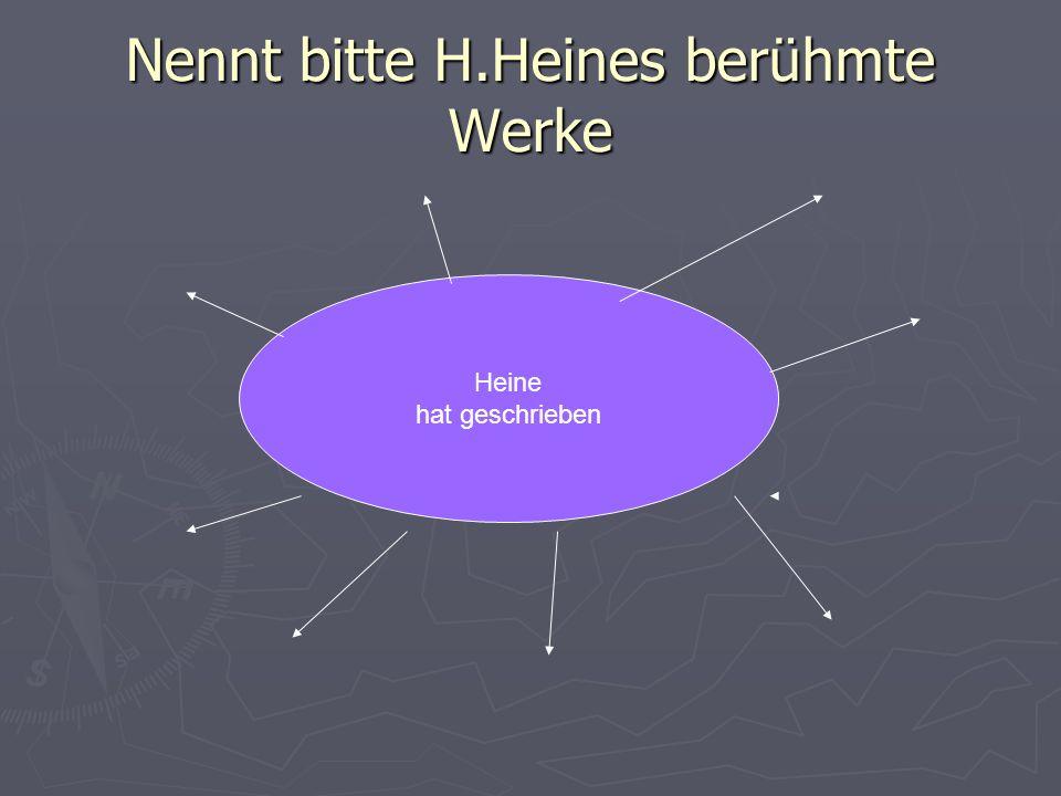 Nennt bitte H.Heines berühmte Werke Heine hat geschrieben