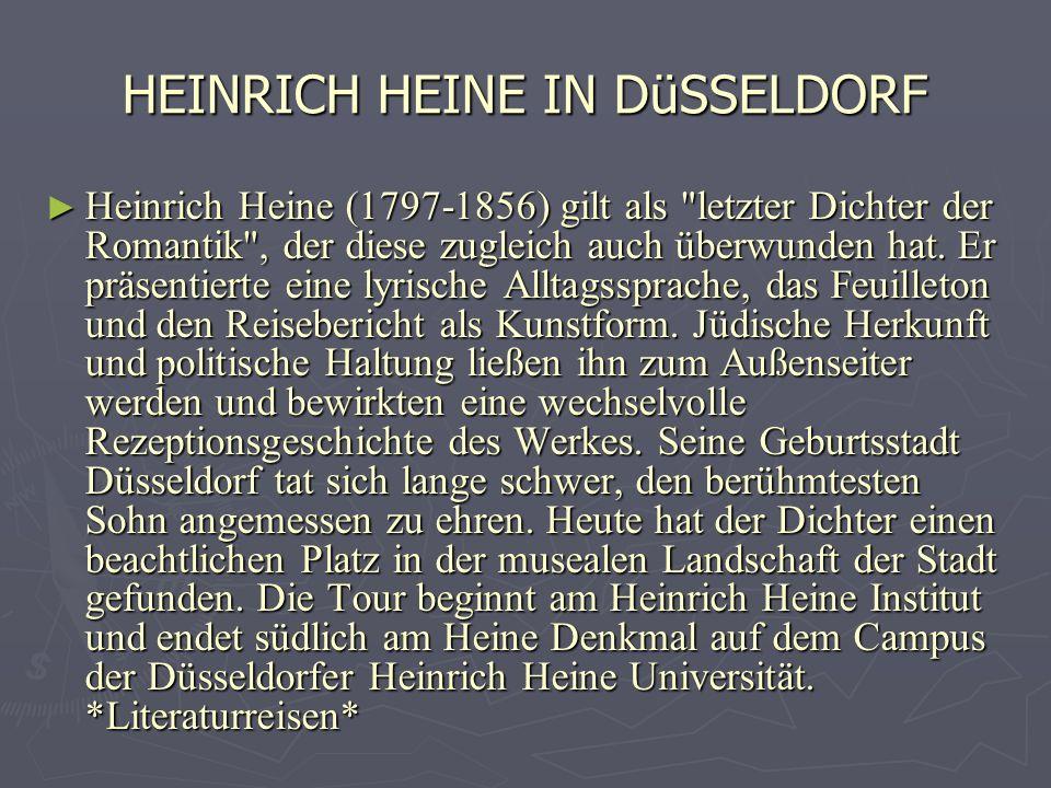 HEINRICH HEINE IN DüSSELDORF Heinrich Heine (1797-1856) gilt als letzter Dichter der Romantik , der diese zugleich auch überwunden hat.