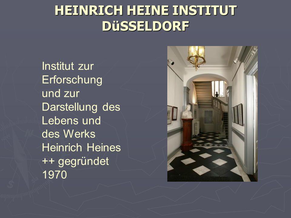 HEINRICH HEINE INSTITUT DüSSELDORF Institut zur Erforschung und zur Darstellung des Lebens und des Werks Heinrich Heines ++ gegründet 1970