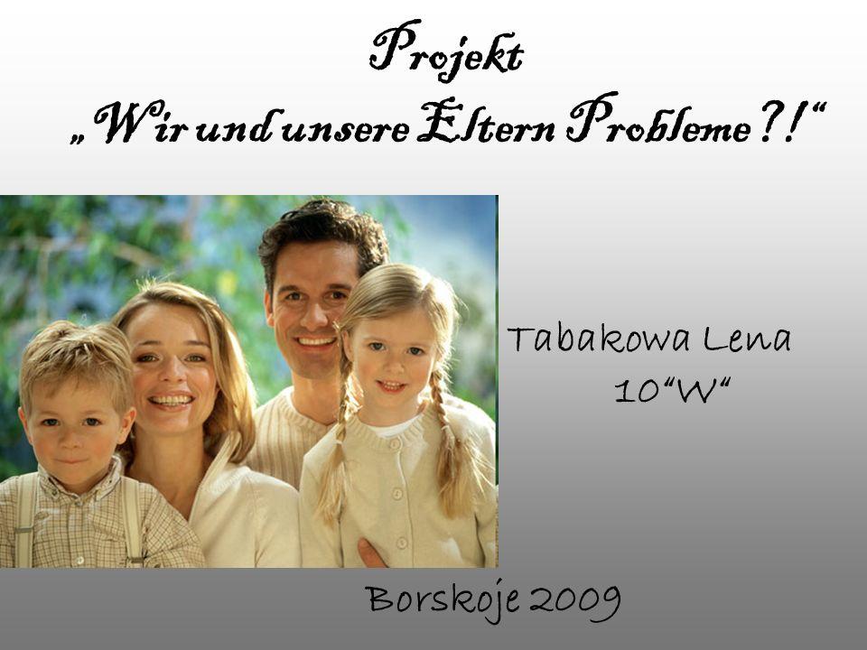 Projekt Wir und unsere Eltern Probleme?! Tabakowa Lena 10W Borskoje 2009
