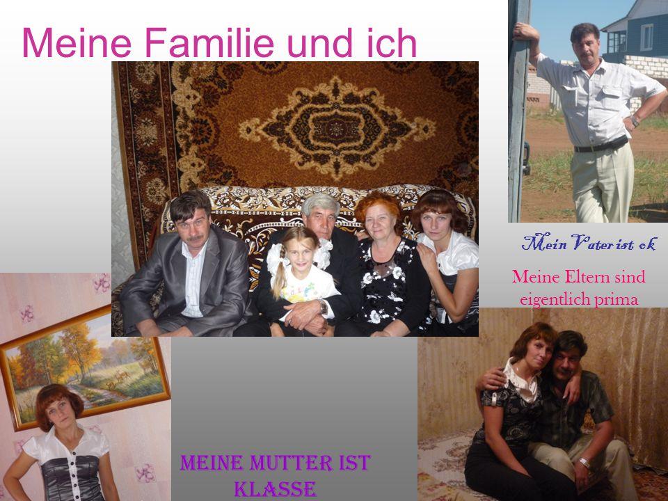 Meine Familie und ich Mein Vater ist ok Meine Eltern sind eigentlich prima Meine Mutter ist klasse