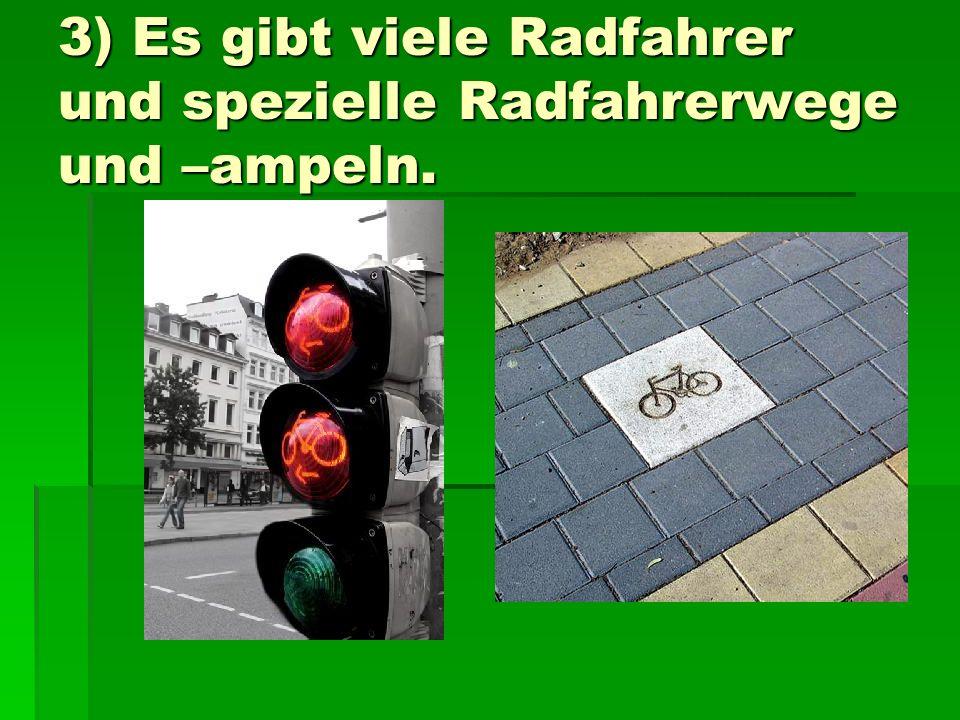 3) Es gibt viele Radfahrer und spezielle Radfahrerwege und –ampeln.
