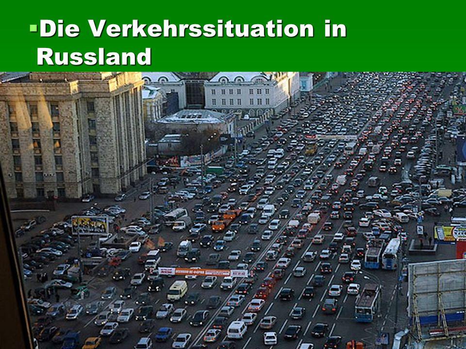 Die Verkehrssituation in Russland Die Verkehrssituation in Russland