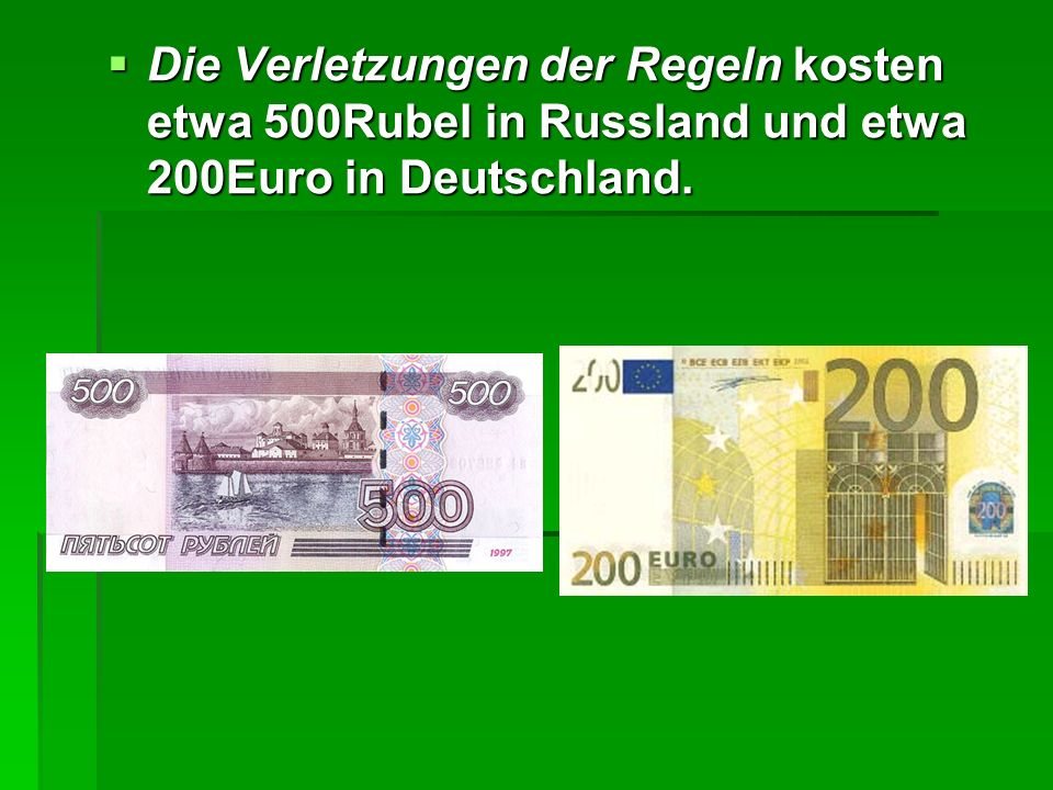 Die Verletzungen der Regeln kosten etwa 500Rubel in Russland und etwa 200Euro in Deutschland. Die Verletzungen der Regeln kosten etwa 500Rubel in Russ