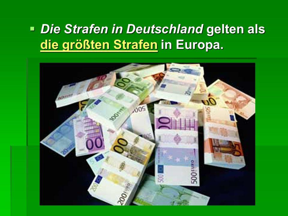 Die Strafen in Deutschland gelten als die größten Strafen in Europa.