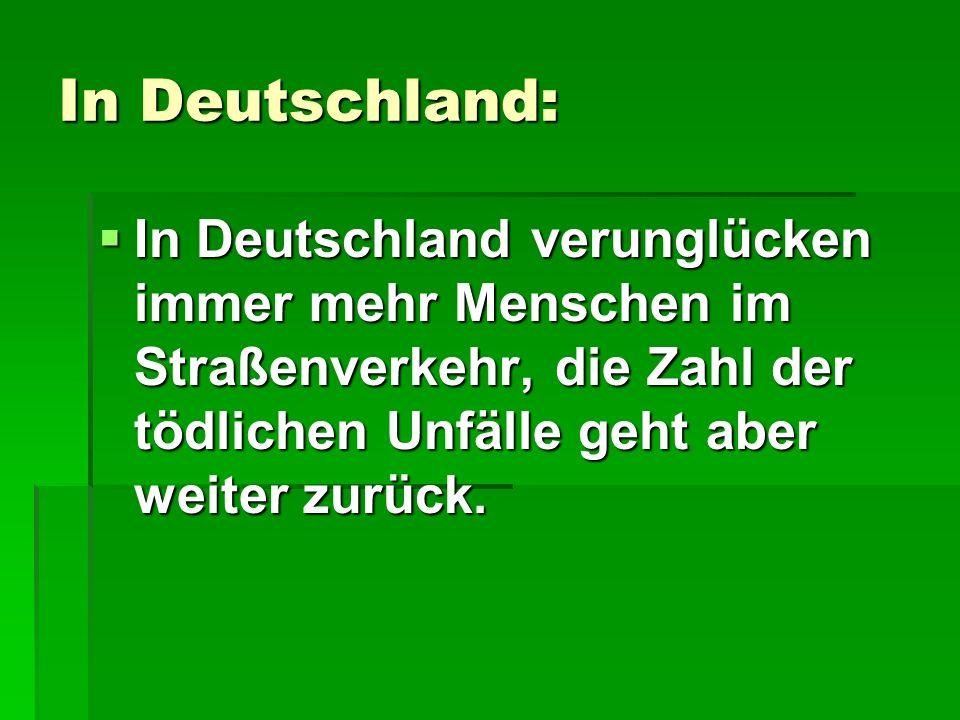 In Deutschland: In Deutschland verunglücken immer mehr Menschen im Straßenverkehr, die Zahl der tödlichen Unfälle geht aber weiter zurück.