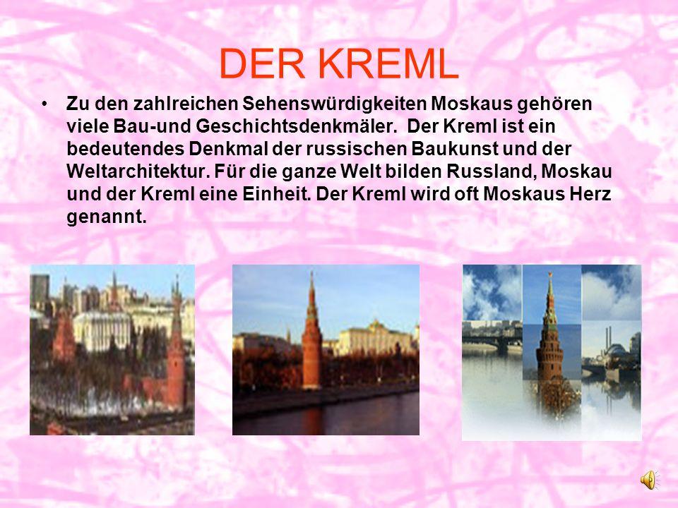 DER KREML Zu den zahlreichen Sehenswürdigkeiten Moskaus gehören viele Bau-und Geschichtsdenkmäler.