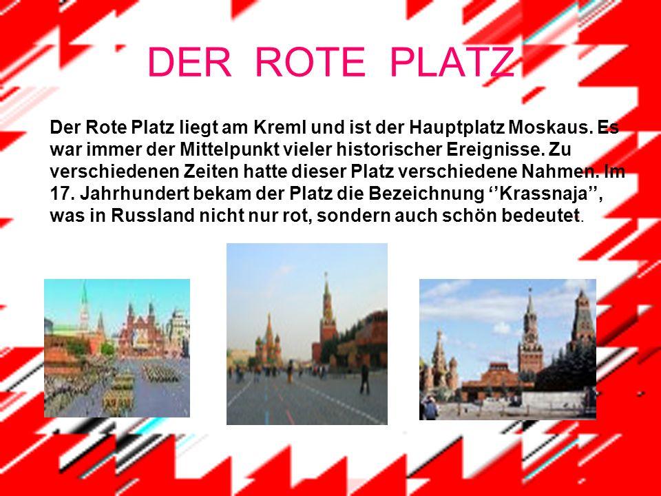 DER ROTE PLATZ Der Rote Platz liegt am Kreml und ist der Hauptplatz Moskaus.