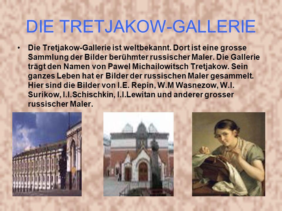 DIE TRETJAKOW-GALLERIE Die Tretjakow-Gallerie ist weltbekannt.