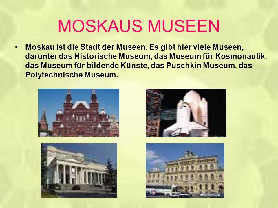 MOSKAUS MUSEEN Moskau ist die Stadt der Museen.