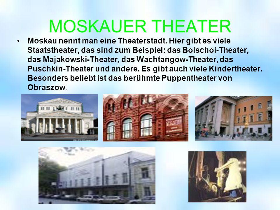 MOSKAUS MUSEEN Moskau ist die Stadt der Museen. Es gibt hier viele Museen, darunter das Historische Museum, das Museum für Kosmonautik, das Museum für