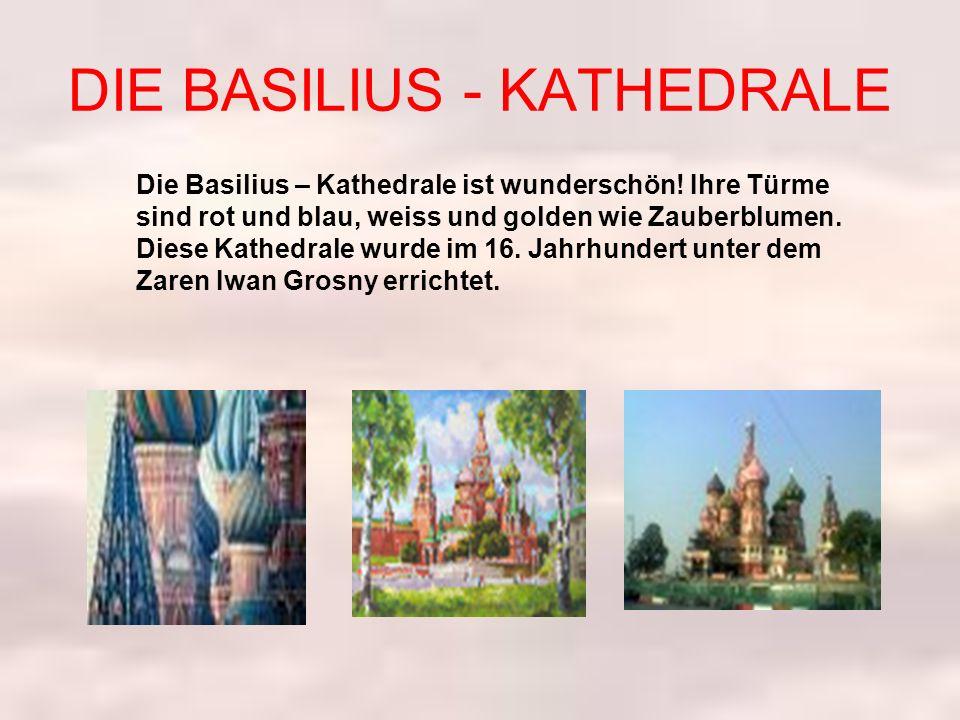 DIE BASILIUS - KATHEDRALE Die Basilius – Kathedrale ist wunderschön.