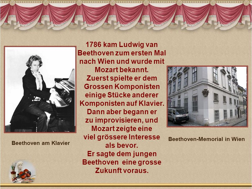 1786 kam Ludwig van Beethoven zum ersten Mal nach Wien und wurde mit Mozart bekannt. Zuerst spielte er dem Grossen Komponisten einige Stücke anderer K