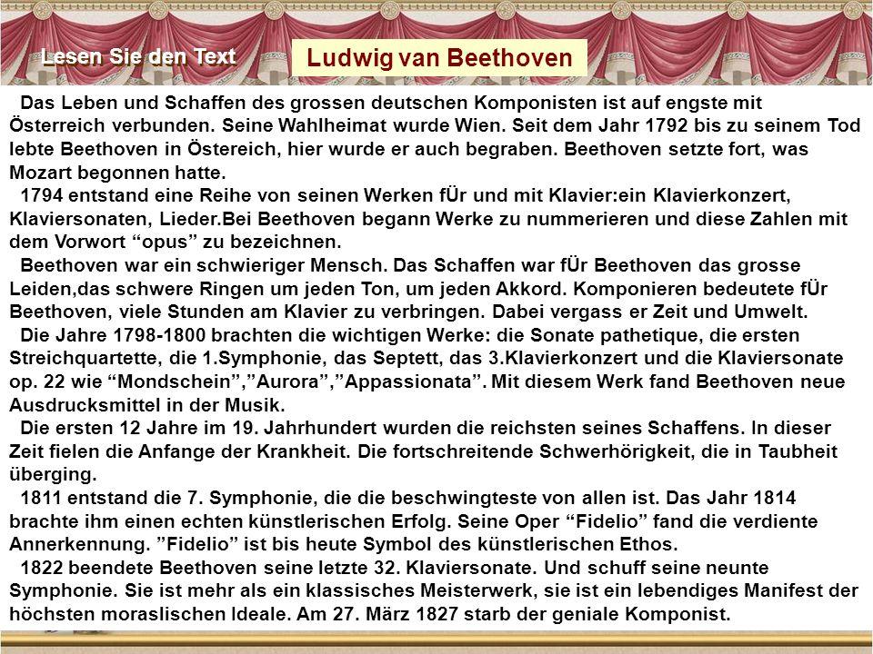 Das Leben und Schaffen des grossen deutschen Komponisten ist auf engste mit Österreich verbunden. Seine Wahlheimat wurde Wien. Seit dem Jahr 1792 bis