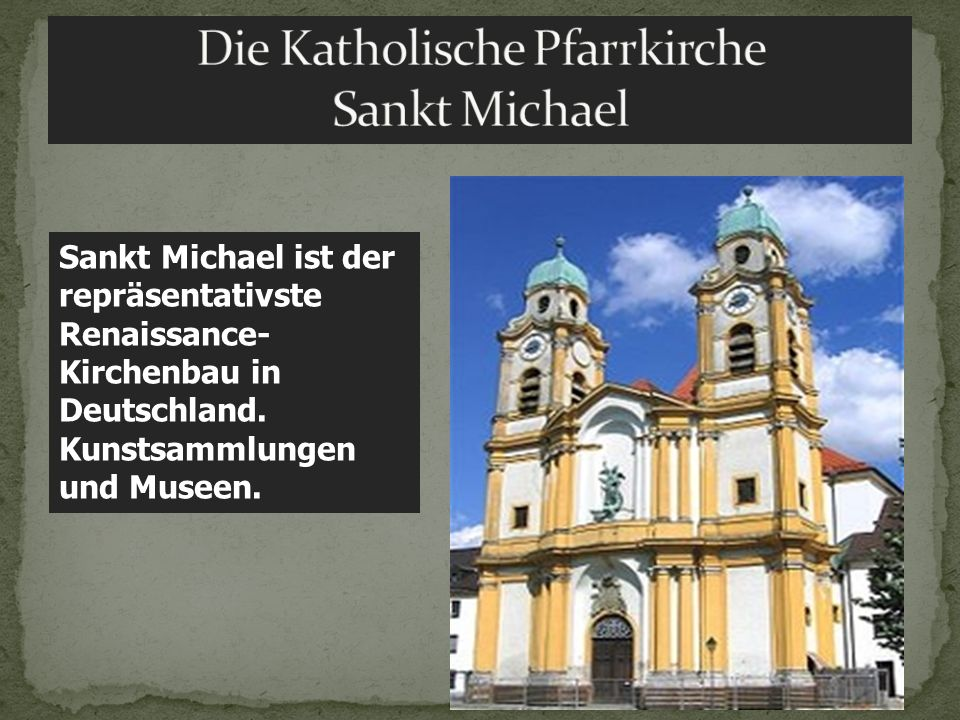 Sankt Michael ist der repräsentativste Renaissance- Kirchenbau in Deutschland. Kunstsammlungen und Museen.