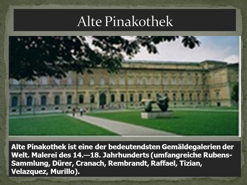 Alte Pinakothek ist eine der bedeutendsten Gemäldegalerien der Welt. Malerei des 14.18. Jahrhunderts (umfangreiche Rubens- Sammlung, Dürer, Cranach, R