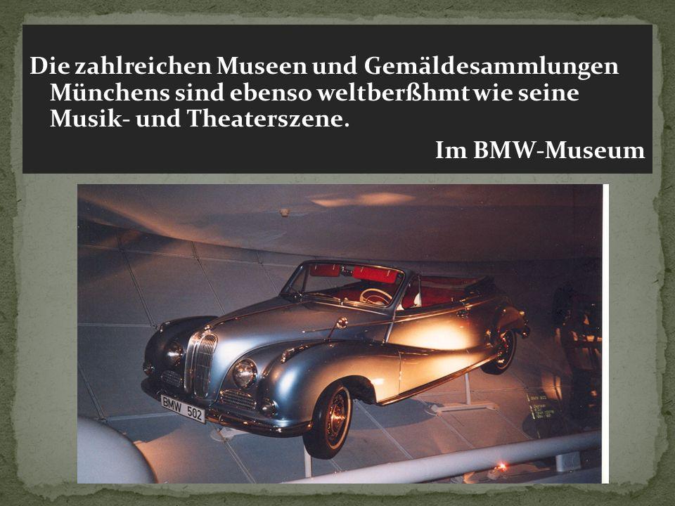 Die zahlreichen Museen und Gemäldesammlungen Münchens sind ebenso weltberßhmt wie seine Musik- und Theaterszene. Im BMW-Museum