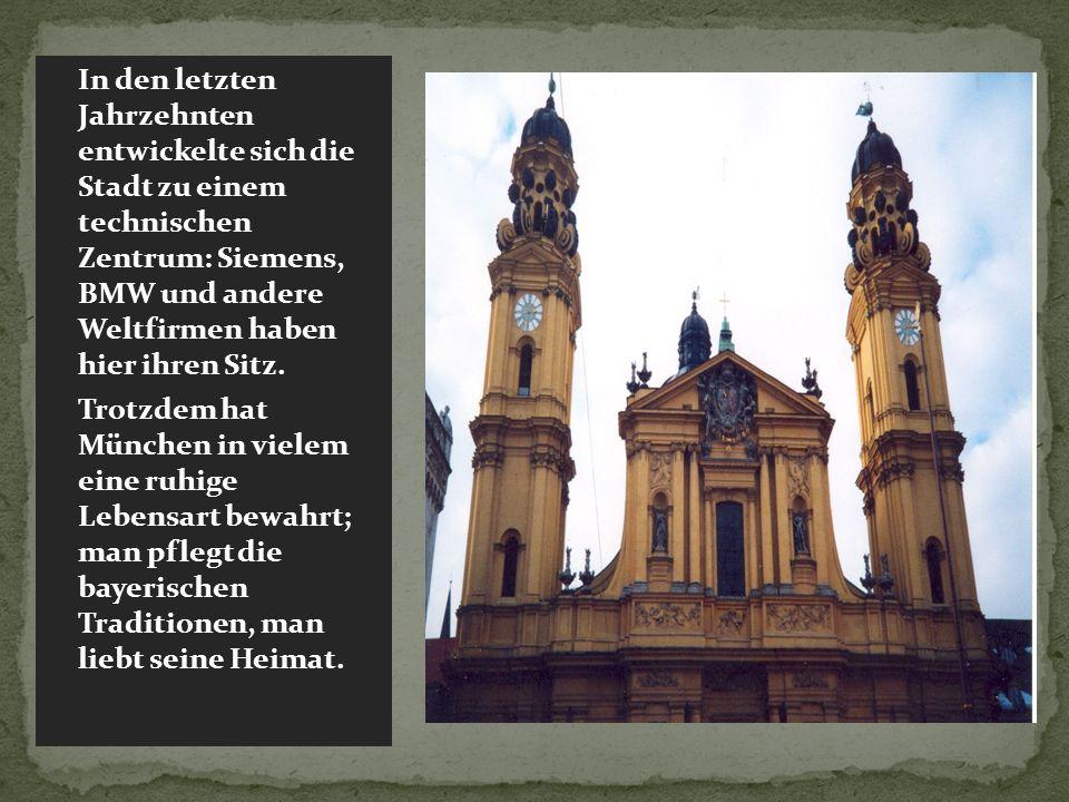 In den letzten Jahrzehnten entwickelte sich die Stadt zu einem technischen Zentrum: Siemens, BMW und andere Weltfirmen haben hier ihren Sitz.