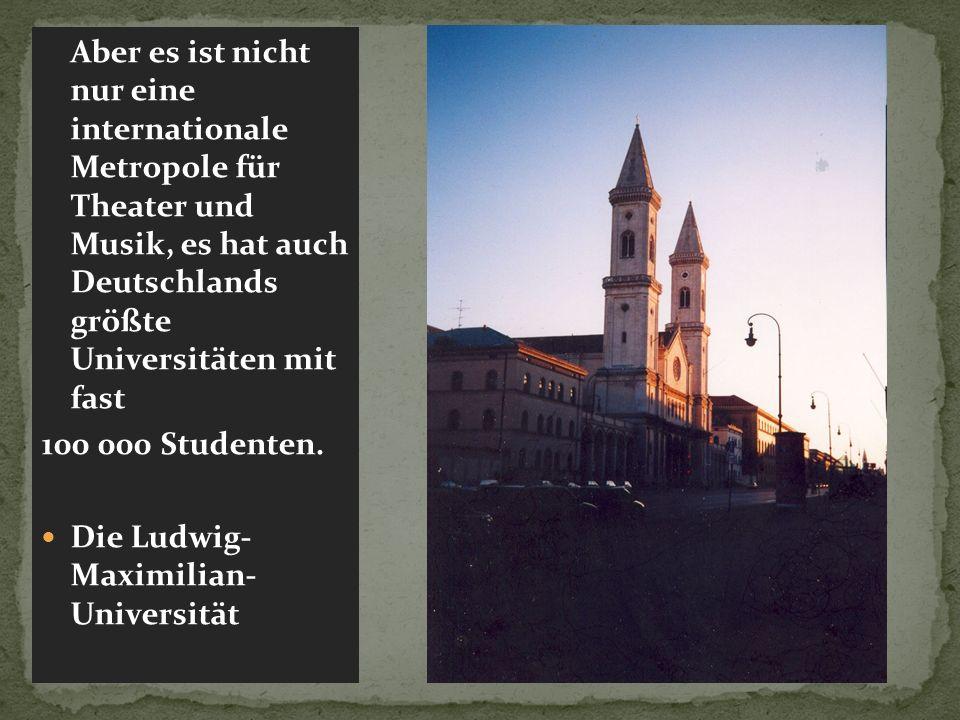 Aber es ist nicht nur eine internationale Metropole für Theater und Musik, es hat auch Deutschlands größte Universitäten mit fast 100 000 Studenten.