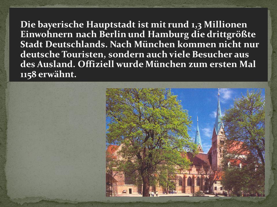Die bayerische Hauptstadt ist mit rund 1,3 Millionen Einwohnern nach Berlin und Hamburg die drittgrößte Stadt Deutschlands.