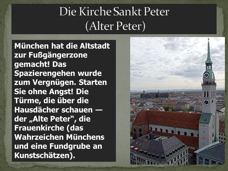 München hat die Altstadt zur Fußgängerzone gemacht! Das Spazierengehen wurde zum Vergnügen. Starten Sie ohne Angst! Die Türme, die über die Hausdächer
