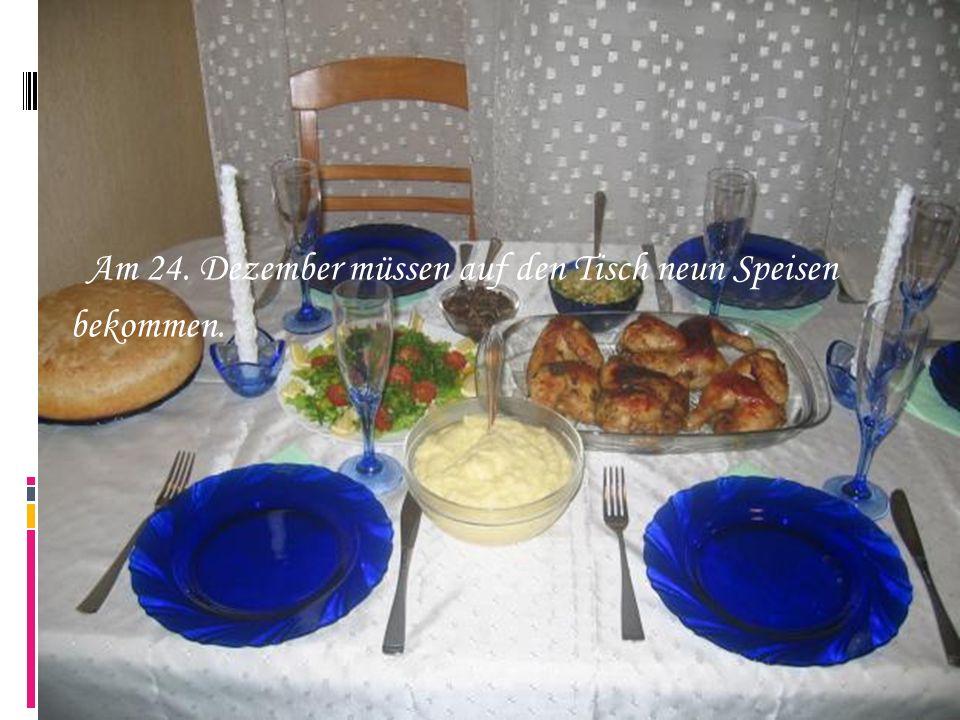 Am 24. Dezember müssen auf den Tisch neun Speisen bekommen.