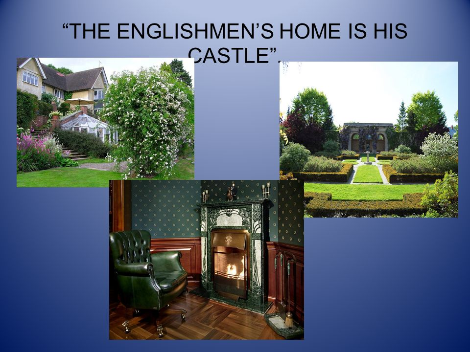 THE ENGLISHMENS HOME IS HIS CASTLE.