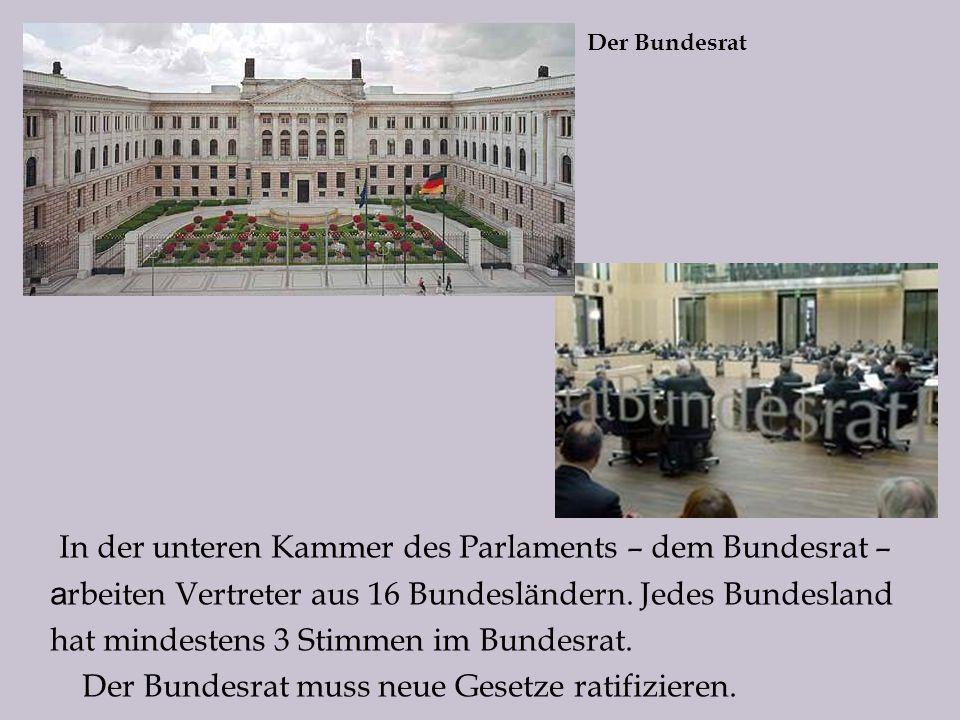 In der unteren Kammer des Parlaments – dem Bundesrat – а rbeiten Vertreter aus 16 Bundesländern.