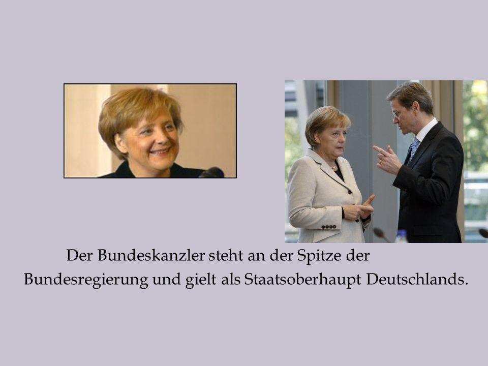 Der Bundeskanzler steht an der Spitze der Bundesregierung und gielt als Staatsoberhaupt Deutschlands.