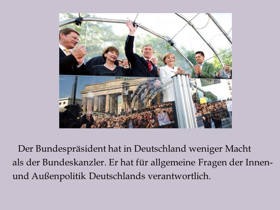 Der Bundespräsident hat in Deutschland weniger Macht als der Bundeskanzler.