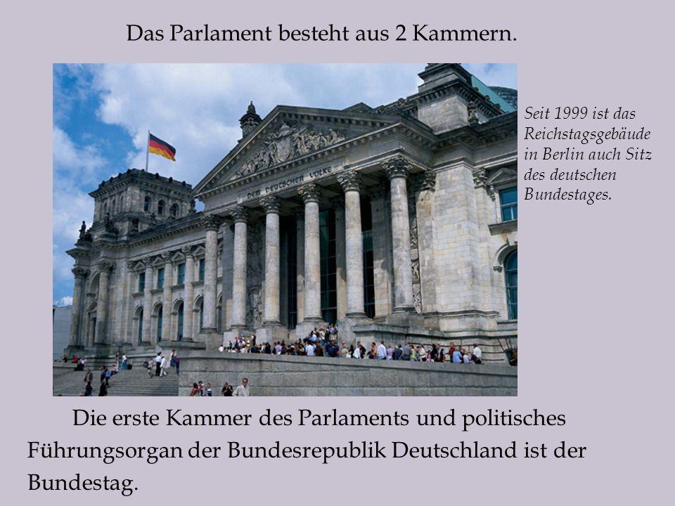 Die erste Kammer des Parlaments und politisches Führungsorgan der Bundesrepublik Deutschland ist der Bundestag.