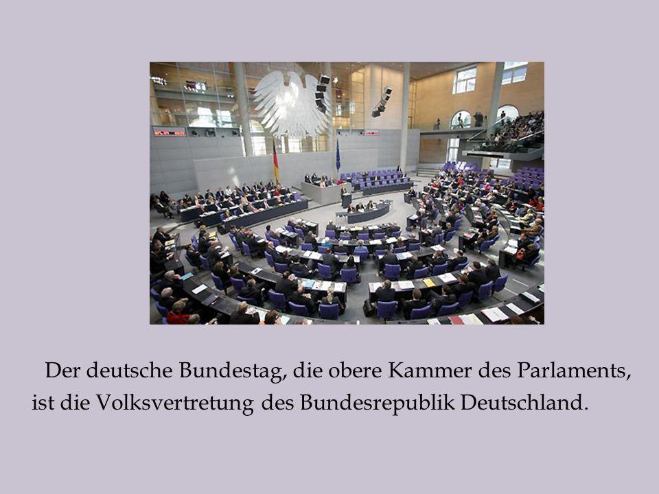 Der deutsche Bundestag, die obere Kammer des Parlaments, ist die Volksvertretung des Bundesrepublik Deutschland.