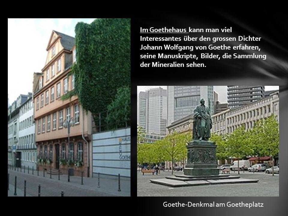 Im Goethehaus kann man viel Interessantes über den grossen Dichter Johann Wolfgang von Goethe erfahren, seine Manuskripte, Bilder, die Sammlung der Mi