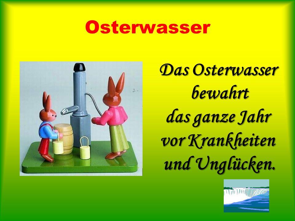 Osterwasser Das Osterwasser bewahrt das ganze Jahr vor Krankheiten und Unglücken.