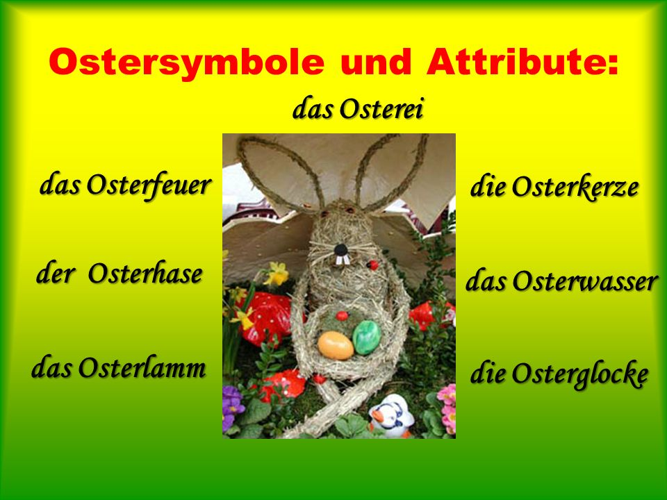 Ostersymbole und Attribute: das Osterei das Osterfeuer der Osterhase das Osterwasser die Osterkerze das Osterlamm die Osterglocke