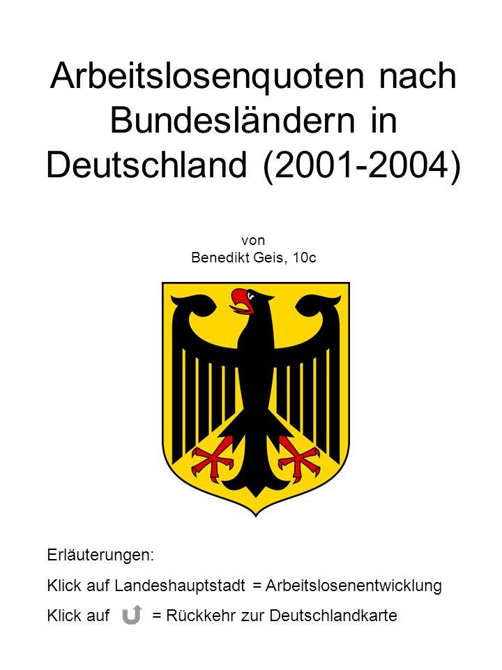 Arbeitslosenquoten nach Bundesländern in Deutschland (2001-2004) von Benedikt Geis, 10c Erläuterungen: Klick auf Landeshauptstadt = Arbeitslosenentwic