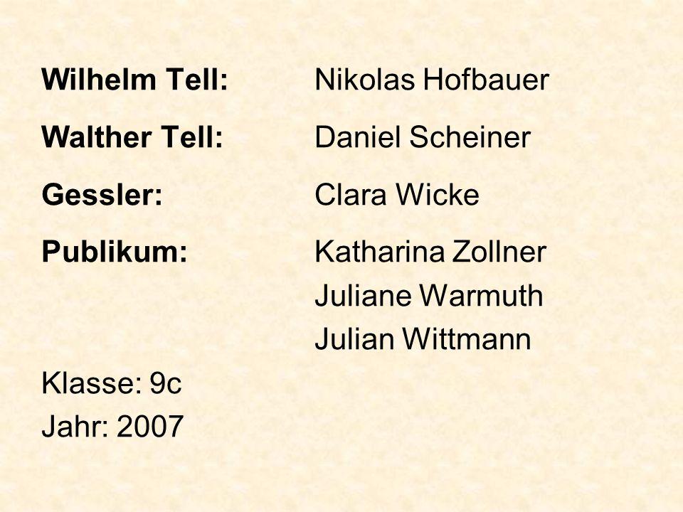 Wilhelm Tell:Nikolas Hofbauer Walther Tell:Daniel Scheiner Gessler:Clara Wicke Publikum:Katharina Zollner Juliane Warmuth Julian Wittmann Klasse: 9c J
