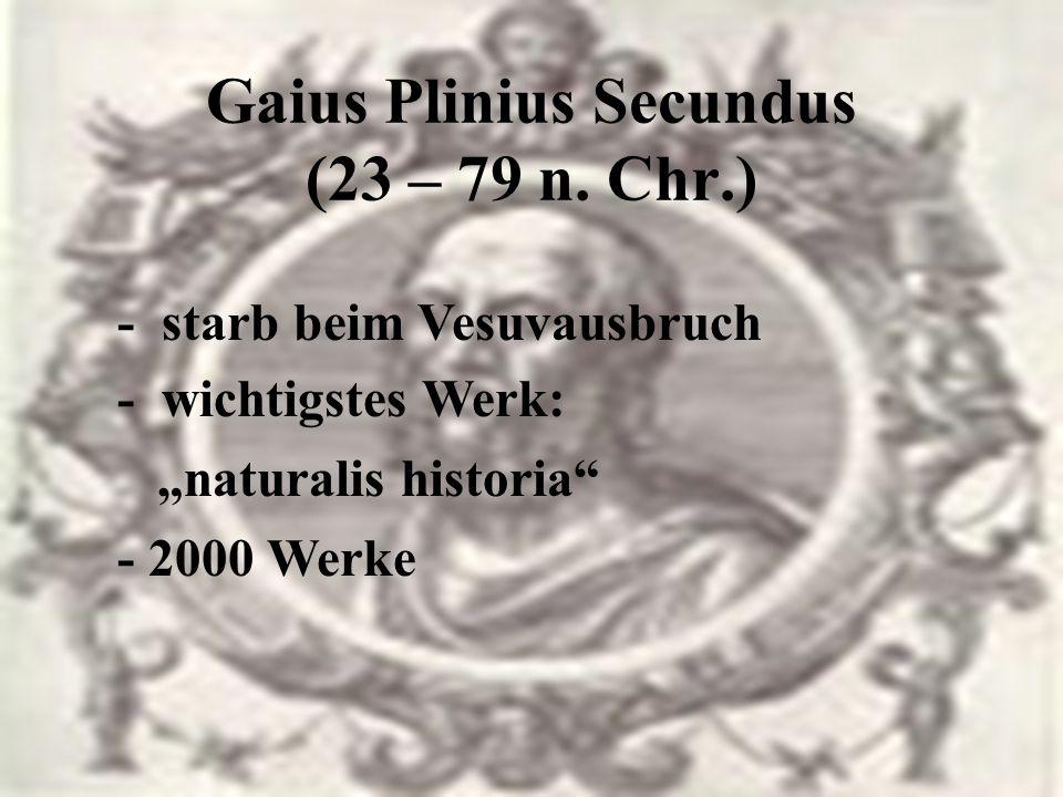 Gaius Plinius Secundus (23 – 79 n. Chr.) - Ritterfamilie - militärische Karriere - adoptierte Neffen (Plinius d. Jüngere) - biografische & geschichtli
