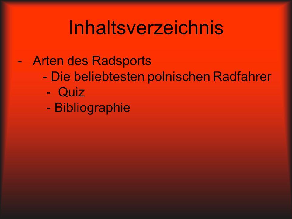 Inhaltsverzeichnis - Arten des Radsports - Die beliebtesten polnischen Radfahrer - Quiz - Bibliographie