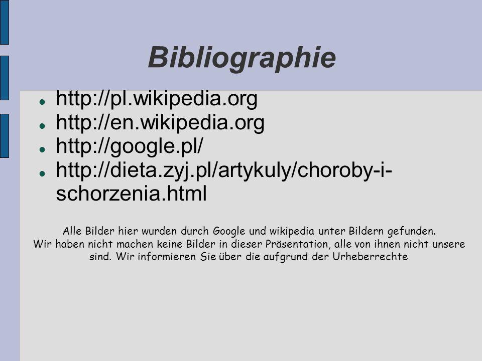 Bibliographie http://pl.wikipedia.org http://en.wikipedia.org http://google.pl/ http://dieta.zyj.pl/artykuly/choroby-i- schorzenia.html Alle Bilder hi