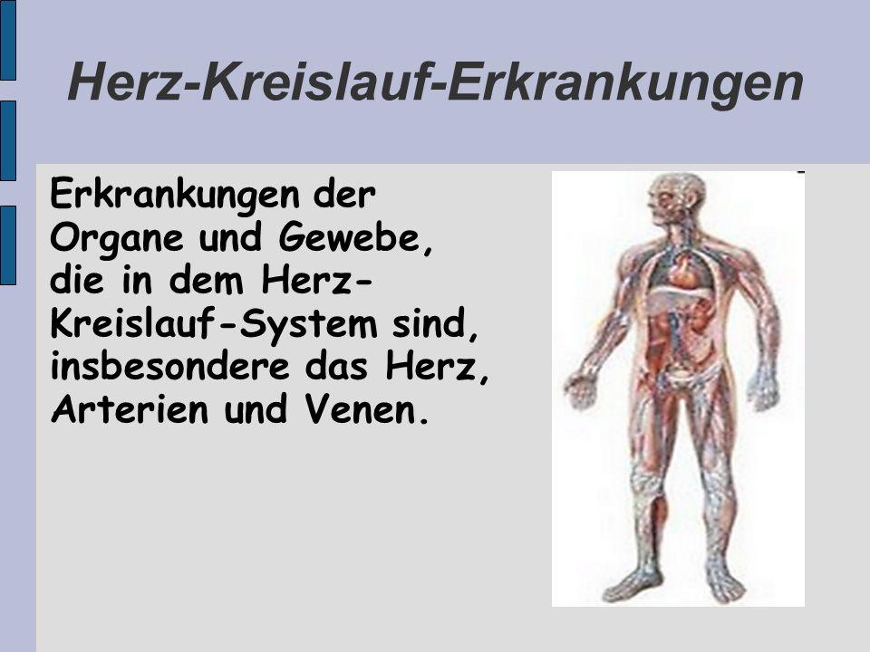 Herz-Kreislauf-Erkrankungen Erkrankungen der Organe und Gewebe, die in dem Herz- Kreislauf-System sind, insbesondere das Herz, Arterien und Venen.