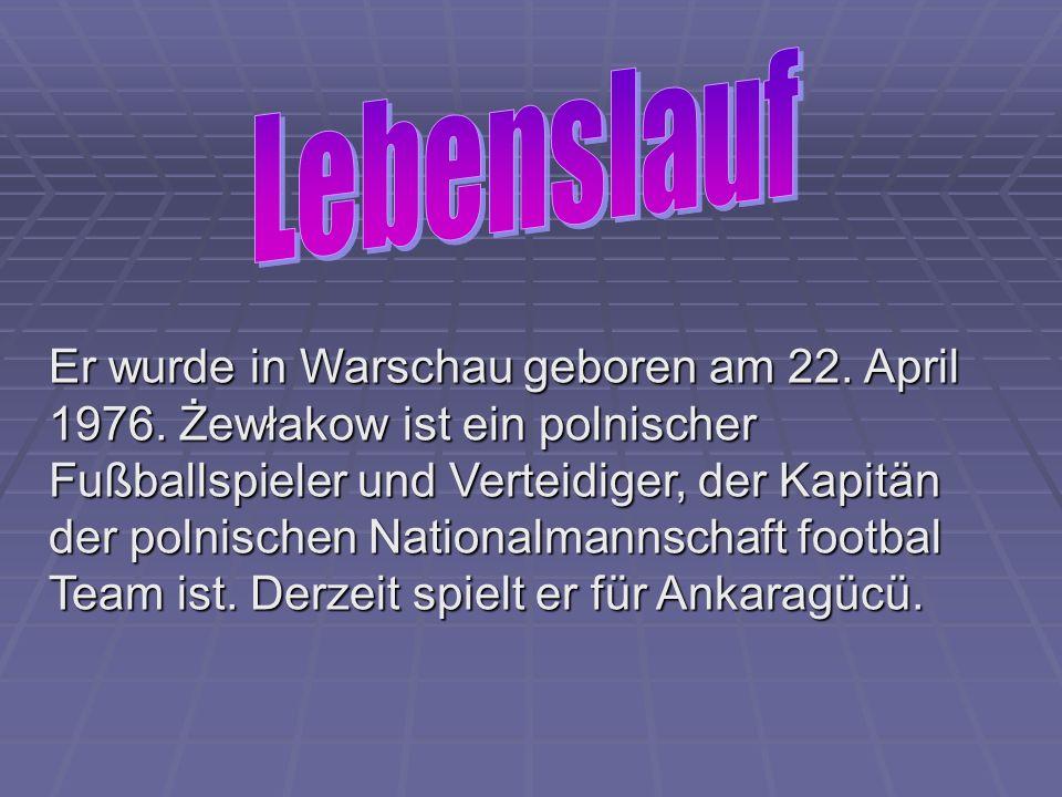 Er wurde in Warschau geboren am 22.April 1976.