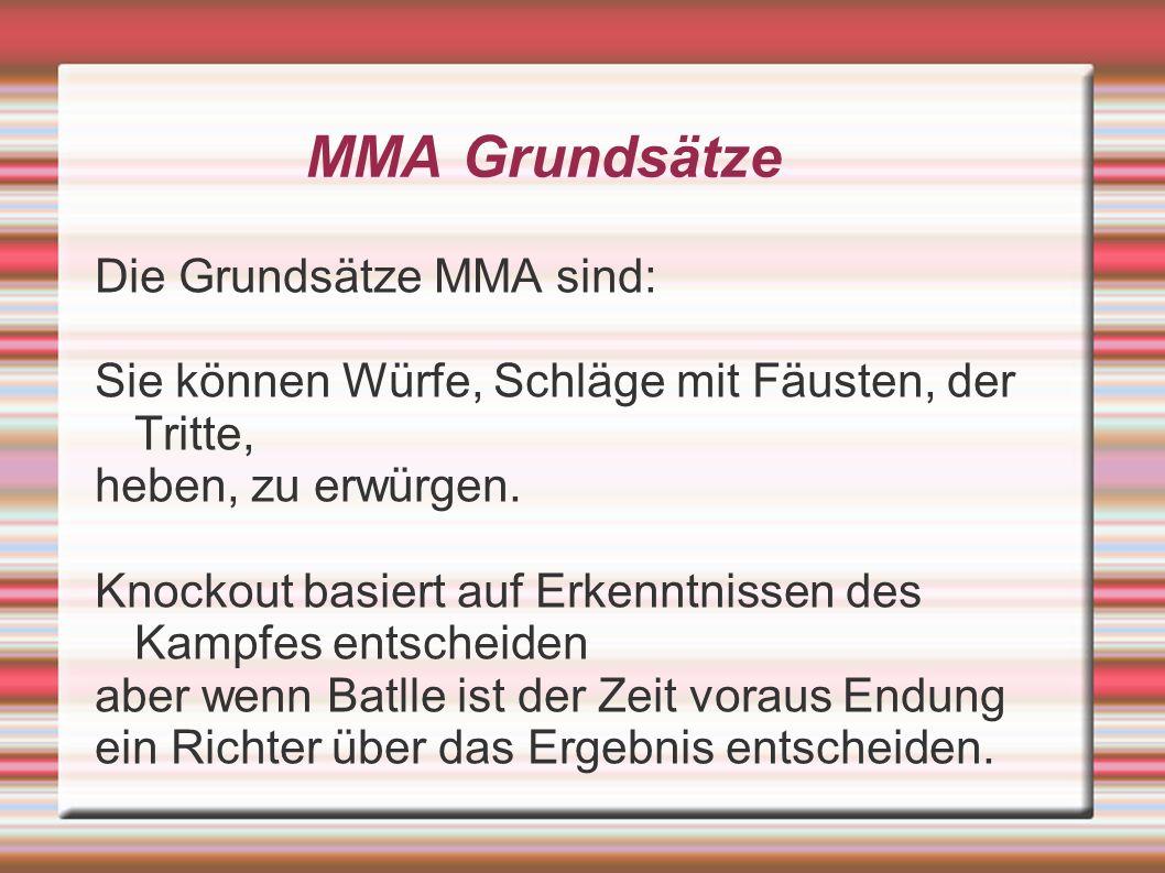 MMA Grundsätze Die Grundsätze MMA sind: Sie können Würfe, Schläge mit Fäusten, der Tritte, heben, zu erwürgen. Knockout basiert auf Erkenntnissen des