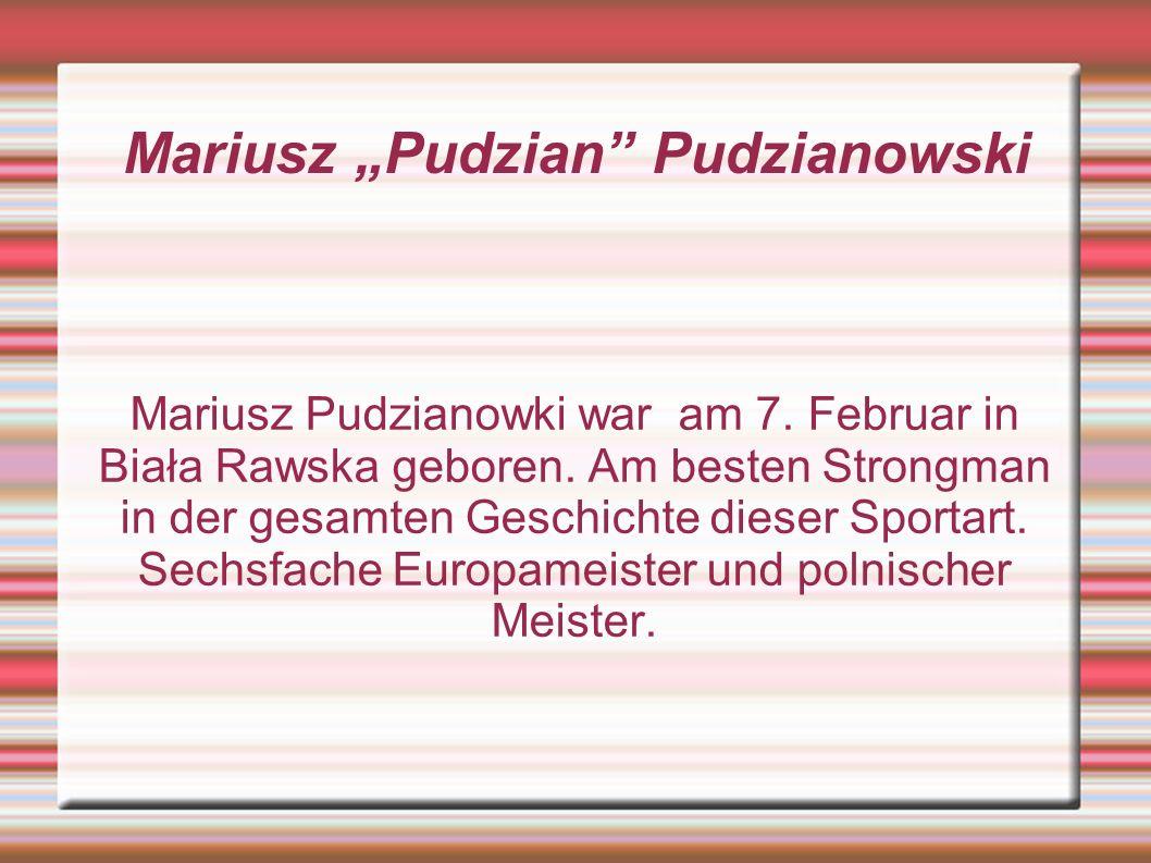 Mariusz Pudzian Pudzianowski Mariusz Pudzianowki war am 7. Februar in Biała Rawska geboren. Am besten Strongman in der gesamten Geschichte dieser Spor