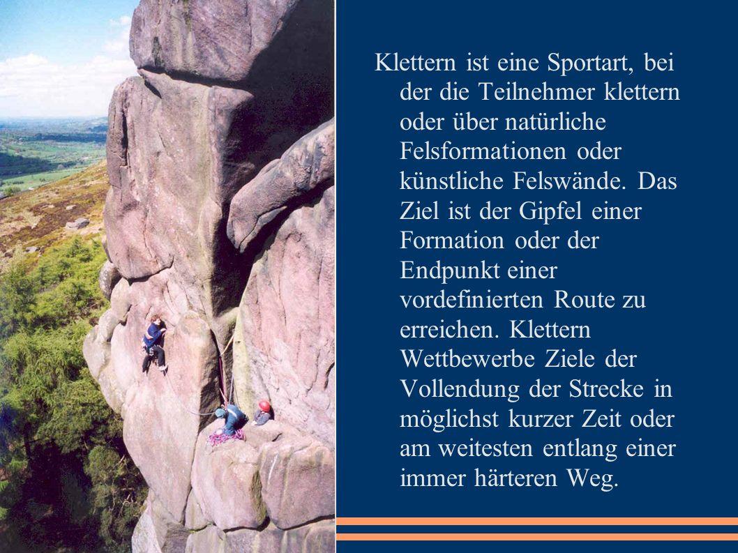 Klettern ist eine Sportart, bei der die Teilnehmer klettern oder über natürliche Felsformationen oder künstliche Felswände. Das Ziel ist der Gipfel ei