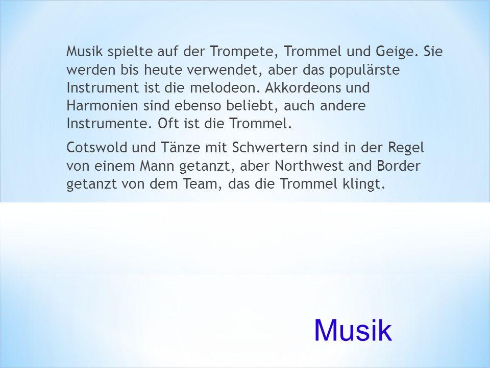 Musik spielte auf der Trompete, Trommel und Geige. Sie werden bis heute verwendet, aber das populärste Instrument ist die melodeon. Akkordeons und Har