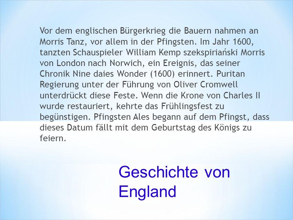 Vor dem englischen Bürgerkrieg die Bauern nahmen an Morris Tanz, vor allem in der Pfingsten. Im Jahr 1600, tanzten Schauspieler William Kemp szekspiri