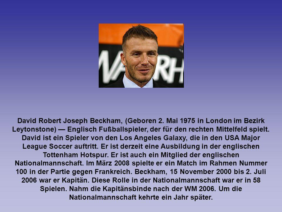 David Robert Joseph Beckham, (Geboren 2. Mai 1975 in London im Bezirk Leytonstone) Englisch Fußballspieler, der für den rechten Mittelfeld spielt. Dav