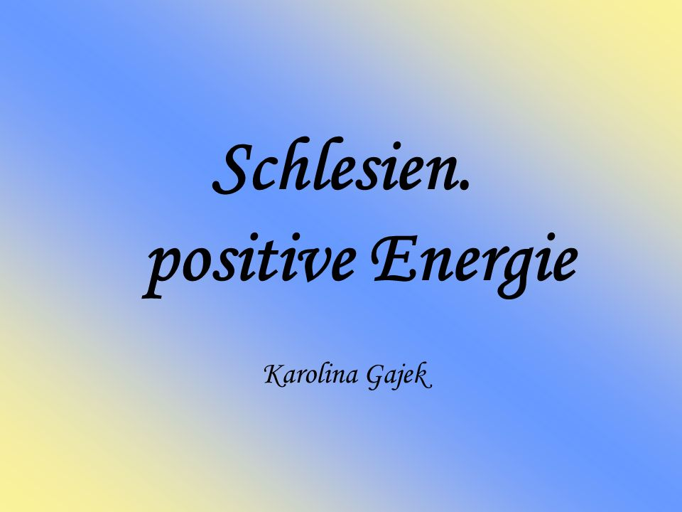 Schlesien. positive Energie Karolina Gajek