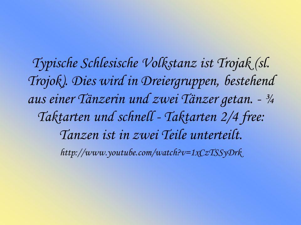 Typische Schlesische Volkstanz ist Trojak (sl.Trojok).